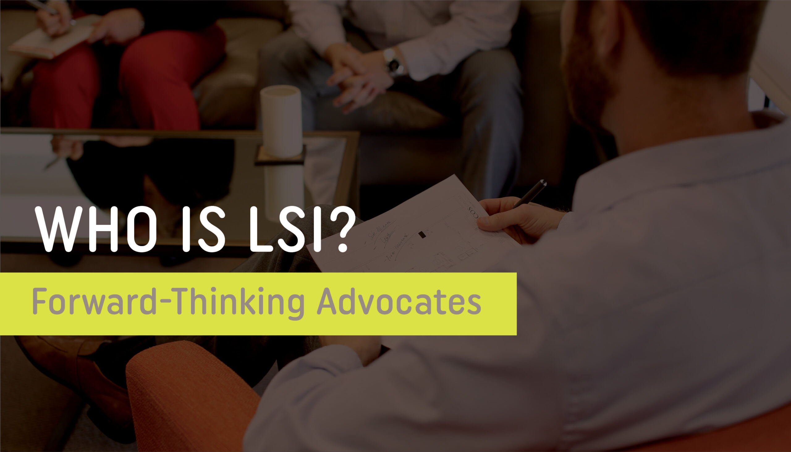 Who is LSI? – Forward-Thinking Advocates