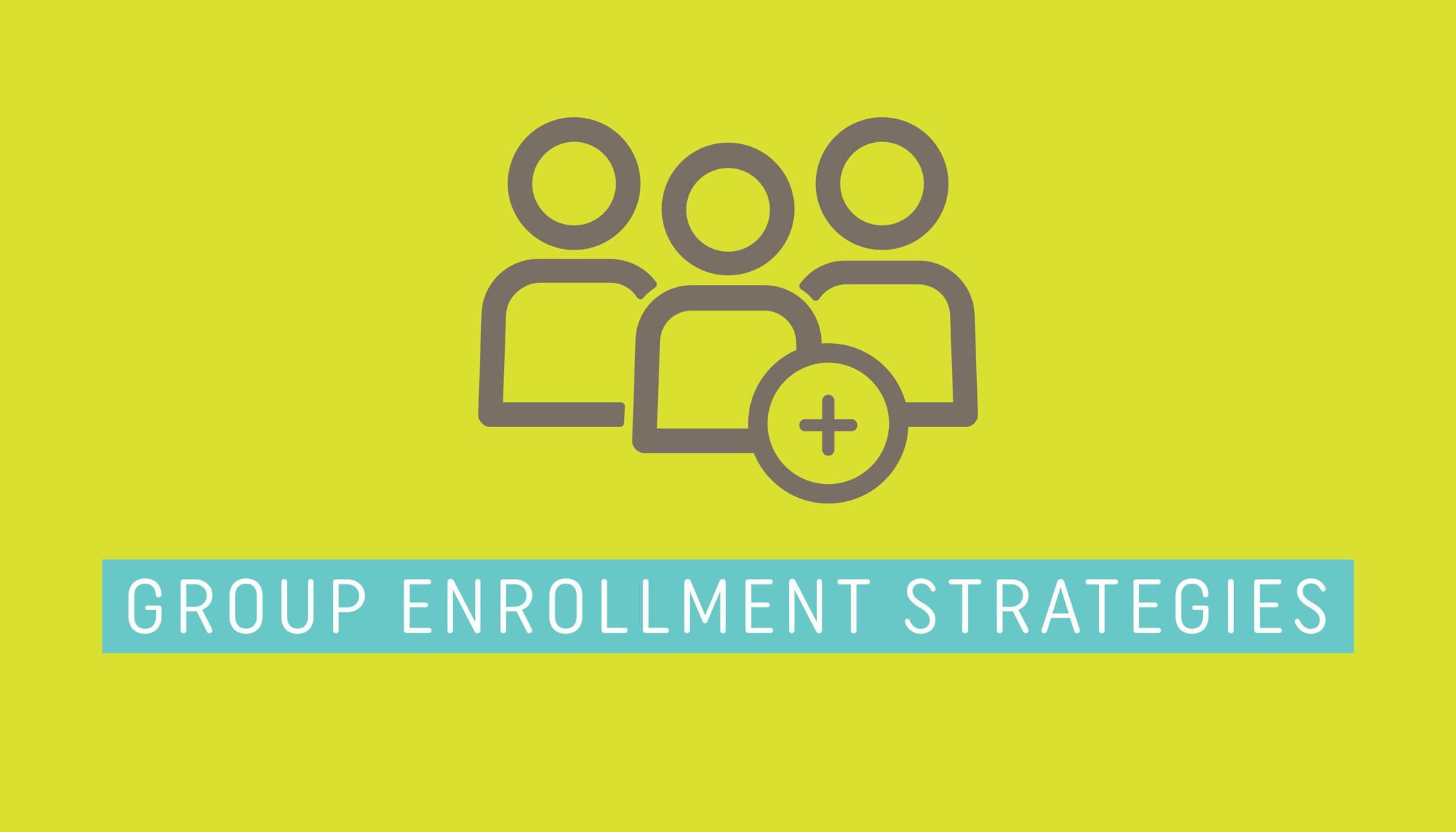 Group Enrollment Strategies