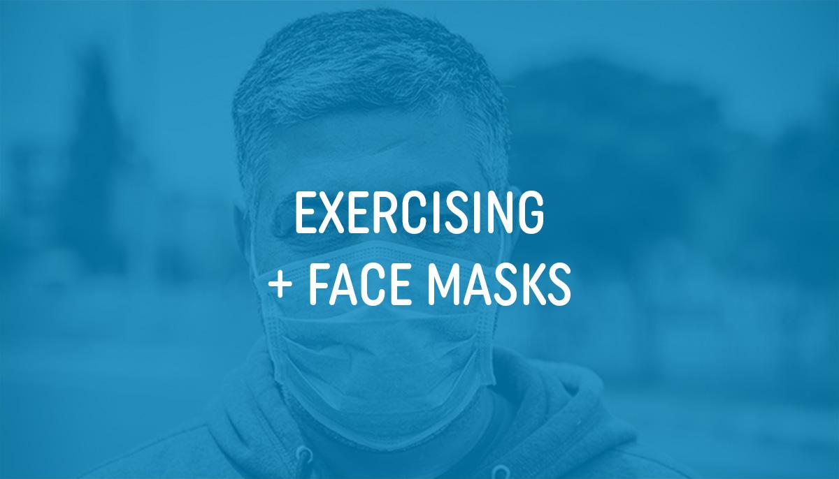 Exercise Programs + Face Masks